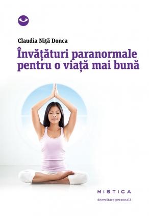 Claudia Nita Donca - Invataturi paranormale pentru-o viata mai buna