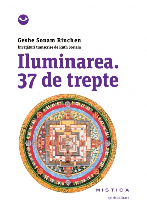 Geshe Sonam Rinchen - Iluminarea. 37 de trepte