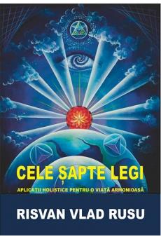 CELE SAPTE LEGI – APLICATII HOLISTICE PENTRU O VIATA ARMONIOASA